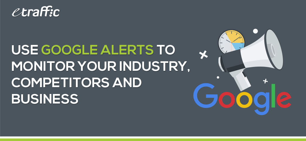 Use Google Alerts to Monitor Your Industry, Competitors and Business