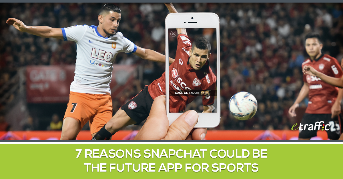 7 Reasons Snapchat Could Be the Future App for Sports