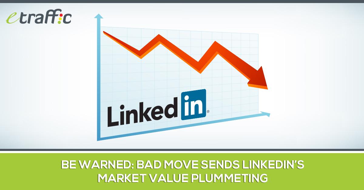 Be Warned Bad Move Sends LinkedIn's Market Value Plummeting