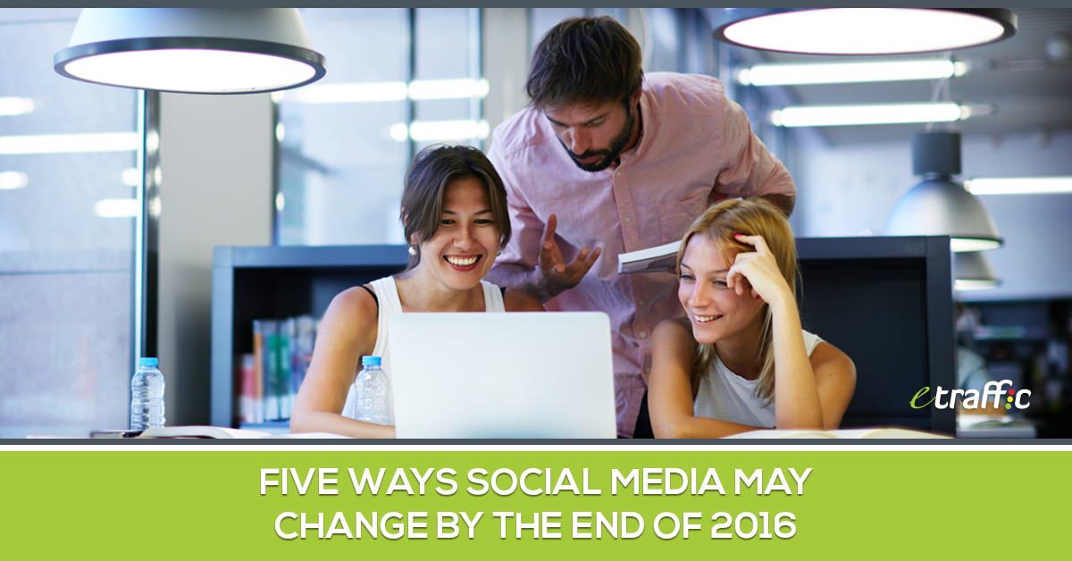 Five Ways Social Media May Change by the End of 2016