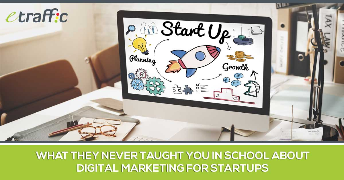 What They Never Taught You in School About Digital Marketing for Startups