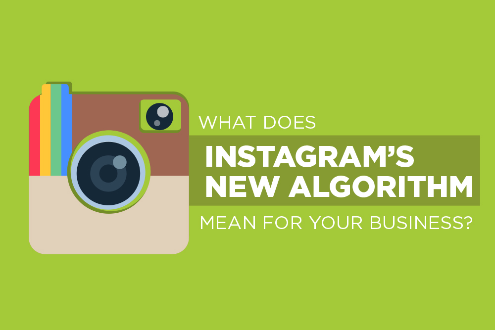 what does Instagram's new algorithm mean for your business