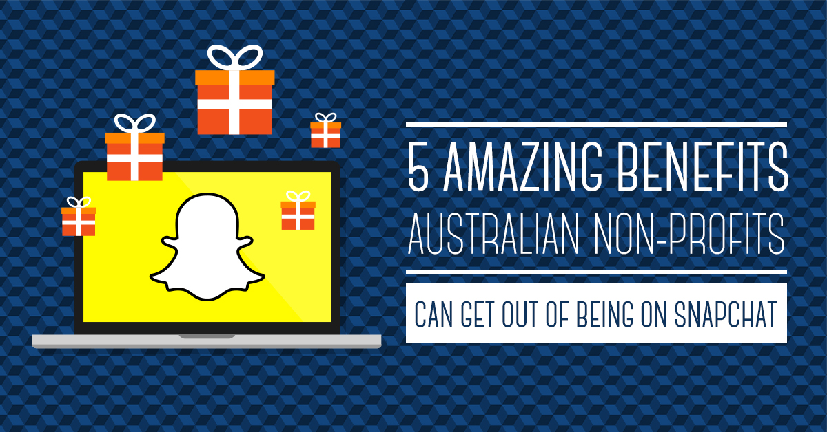 5 Amazing Benefits Australian Non-Profits Can Get Out of Being on Snapchat