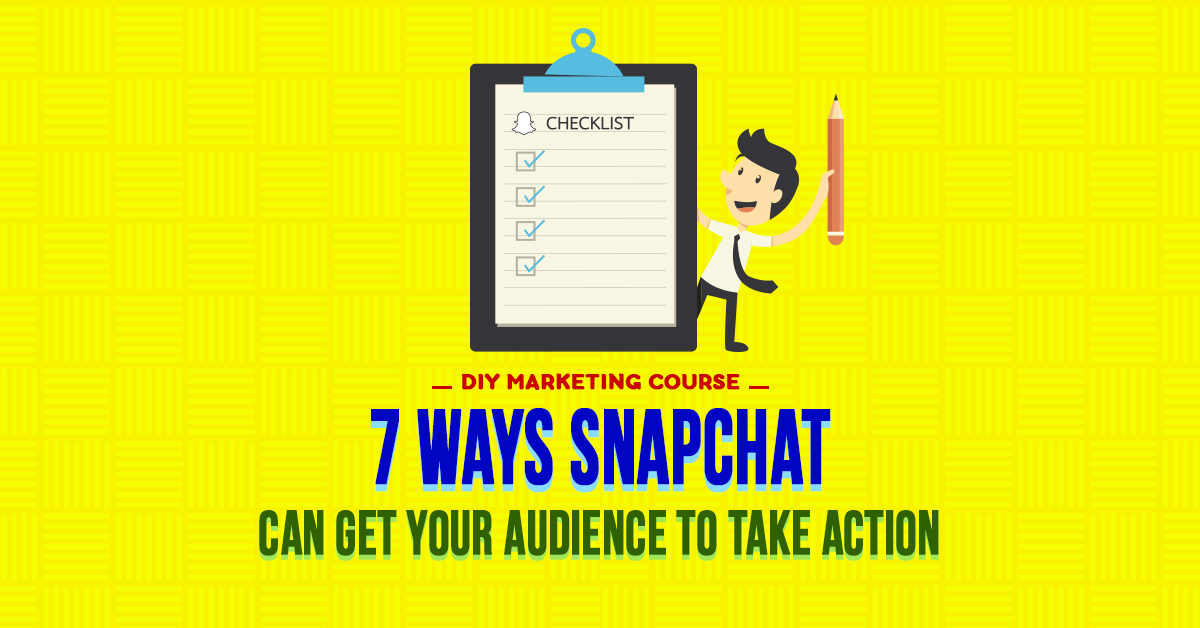 7 Ways Snapchat Can Get Your Audience to Take Action