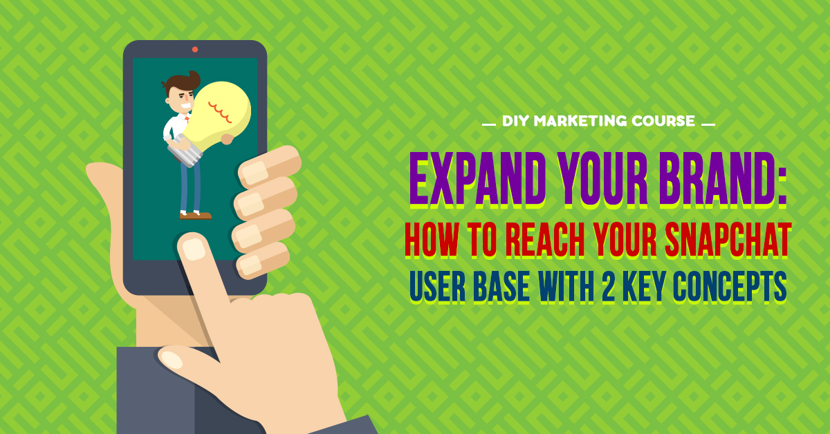 Expand Your Brand - How to Reach Your Snapchat User Base with 2 Key Concepts