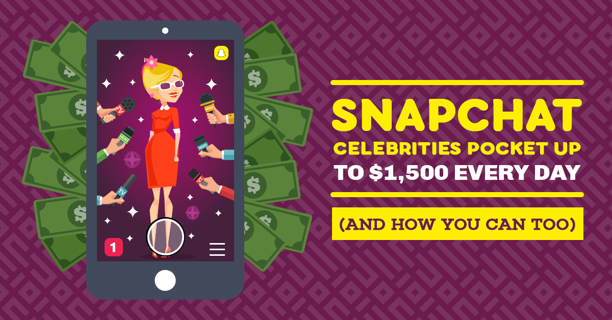 Snapchat Celebrities Pocket up to $1500 Every Day