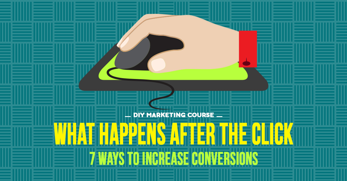 What Happens After the Click - 7 Ways to Increase Conversions