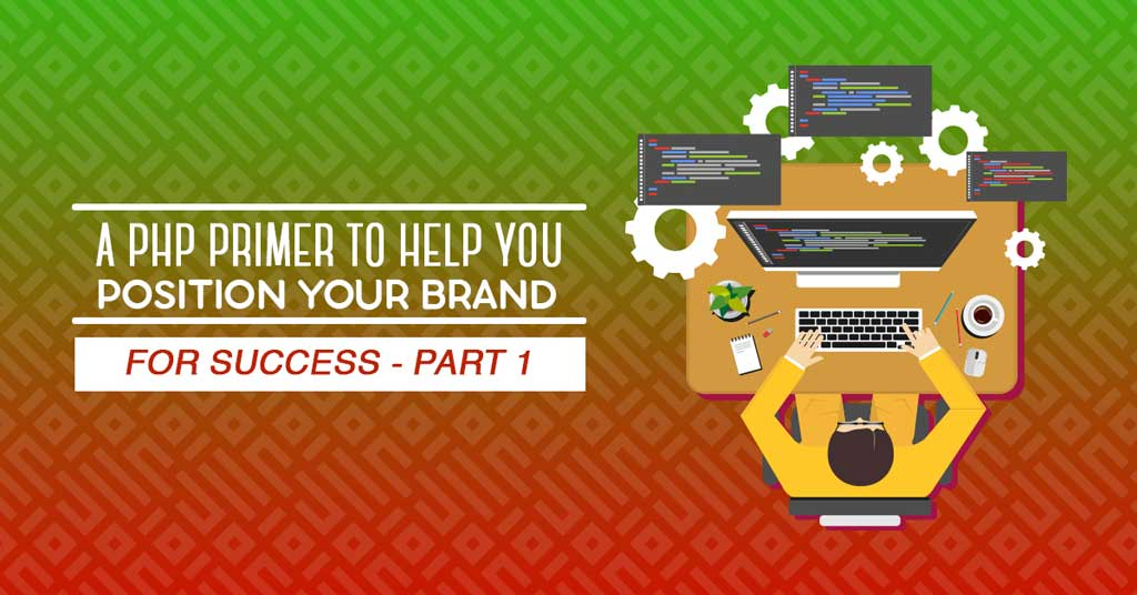 A PHP Primer to Help You Position Your Brand for Success - Part 1