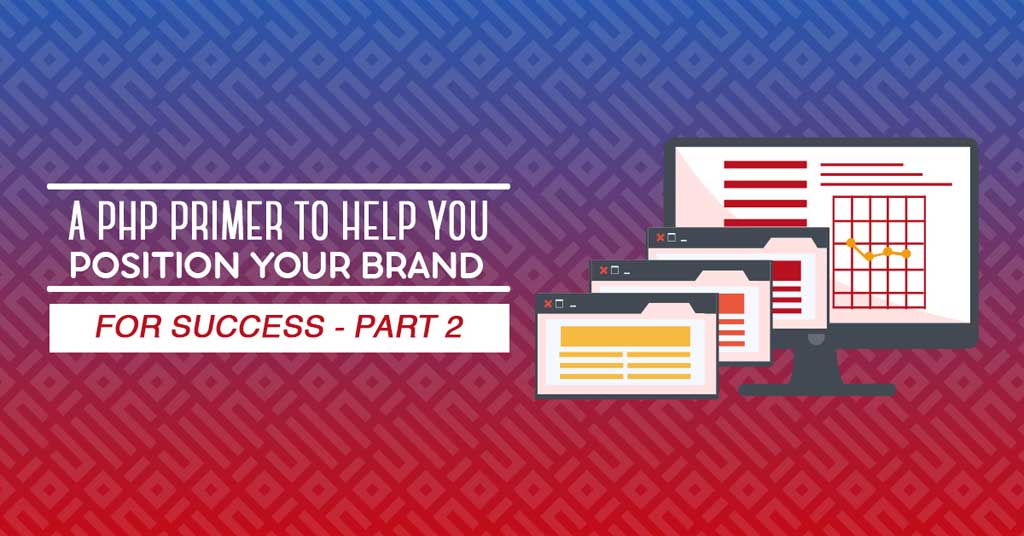 A PHP Primer to Help You Position Your Brand for Success - Part 2