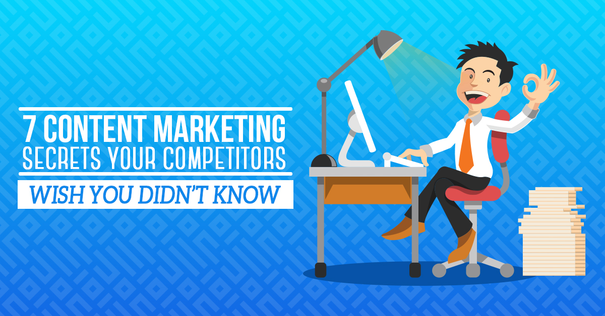 7 Content Marketing Secrets Your Competitors Wish You Didn't Know
