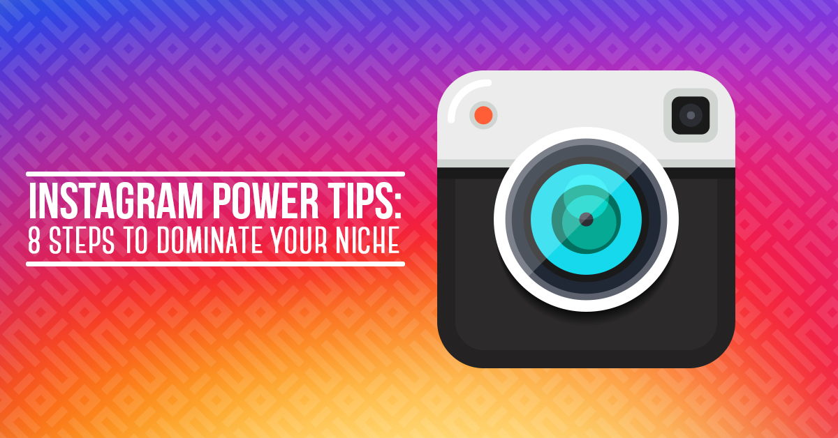 Instagram Power Tips- 8 Steps to Dominate Your Niche