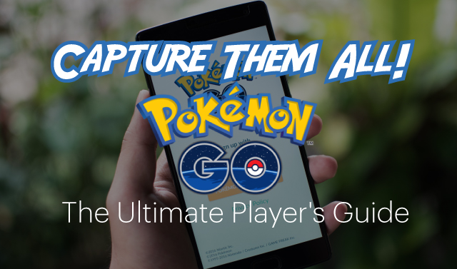 Pokémon Go - The Ultimate Player's Guide