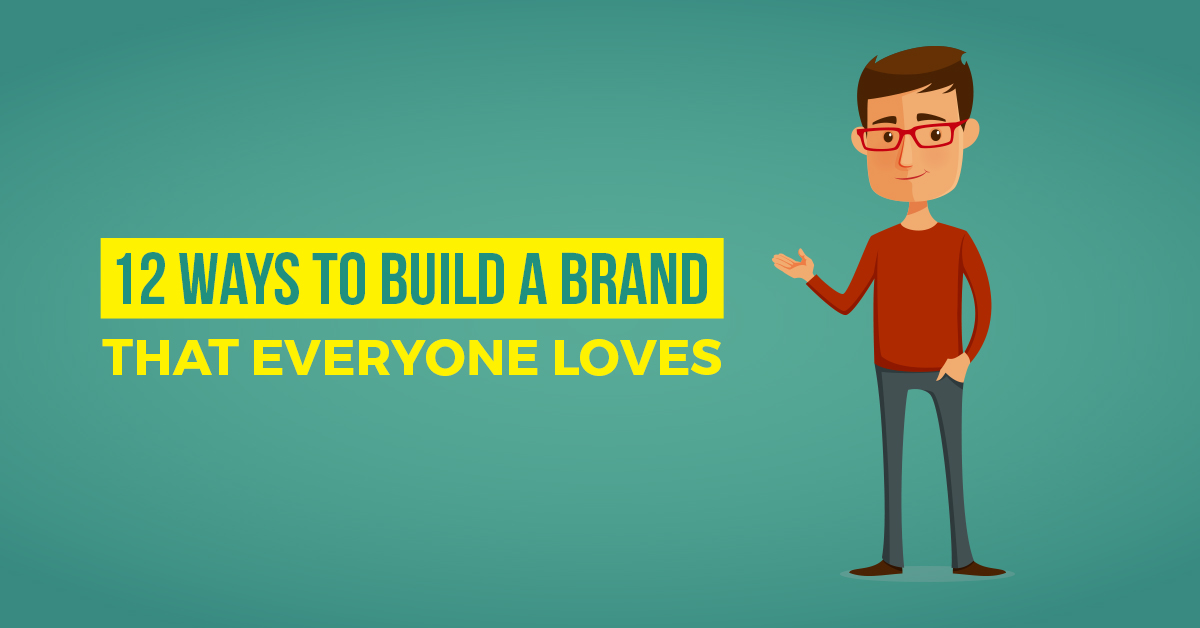 12 Ways to Build a Brand That Everyone Loves