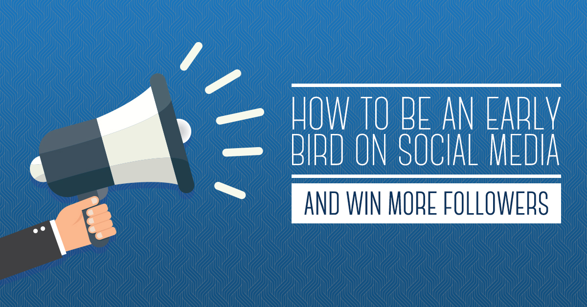 How to Be an Early Bird on Social Media and Win More Followers