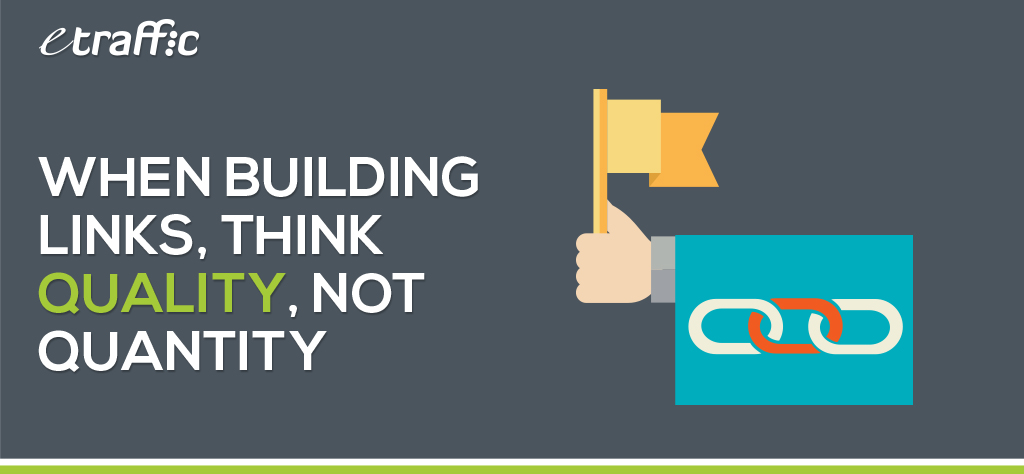 When Building Links, Think Quality, Not Quantity