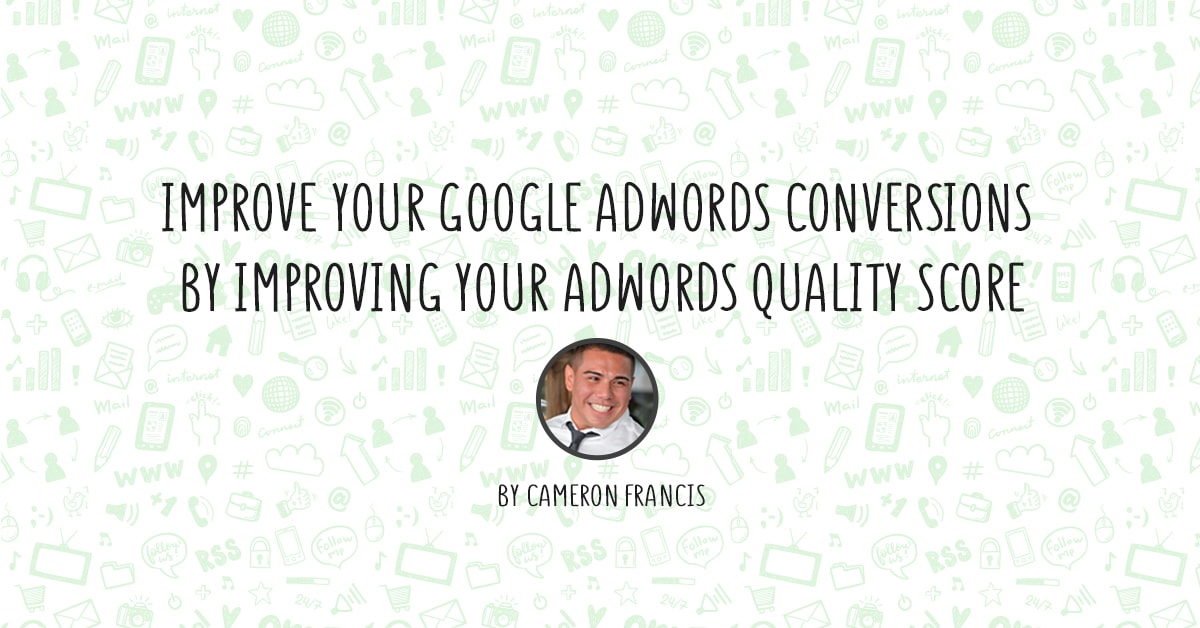 Improve Your Google AdWords Conversions By Improving Your AdWords Quality Score