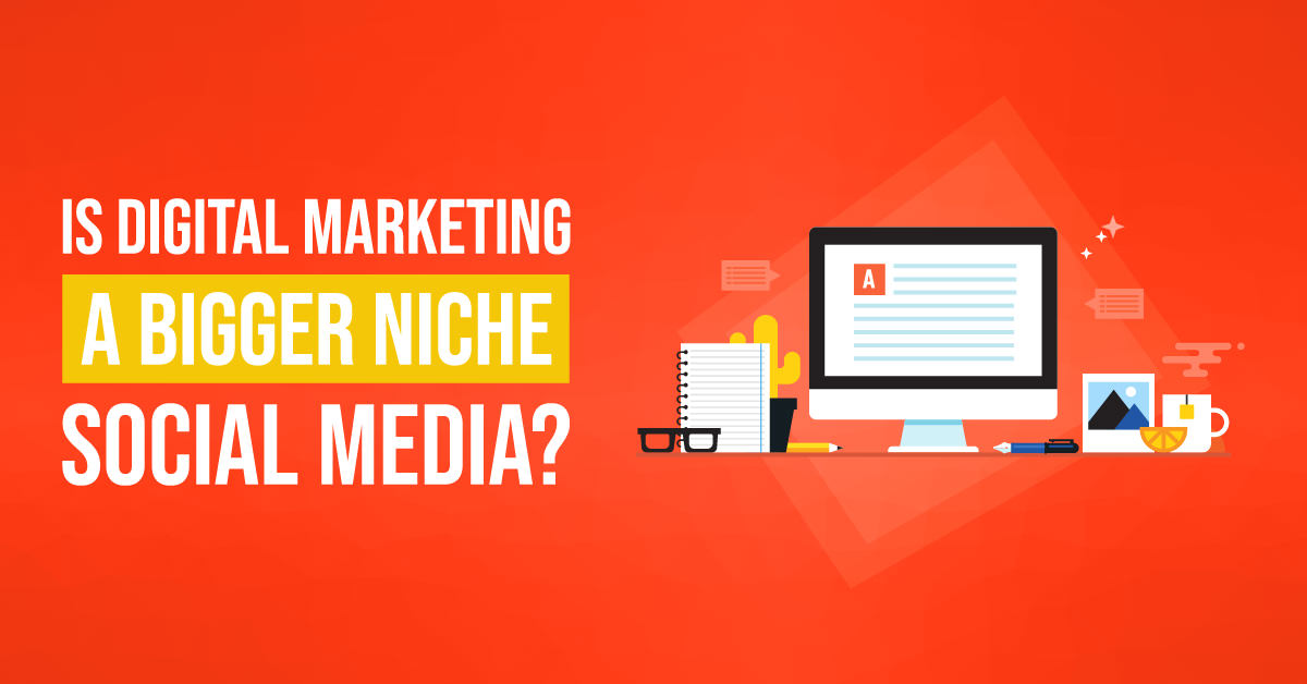 Is Digital Marketing a Bigger Niche Social Media? | ETRAFFIC