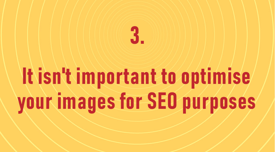 It isn't important to optimise your images for SEO purposes.