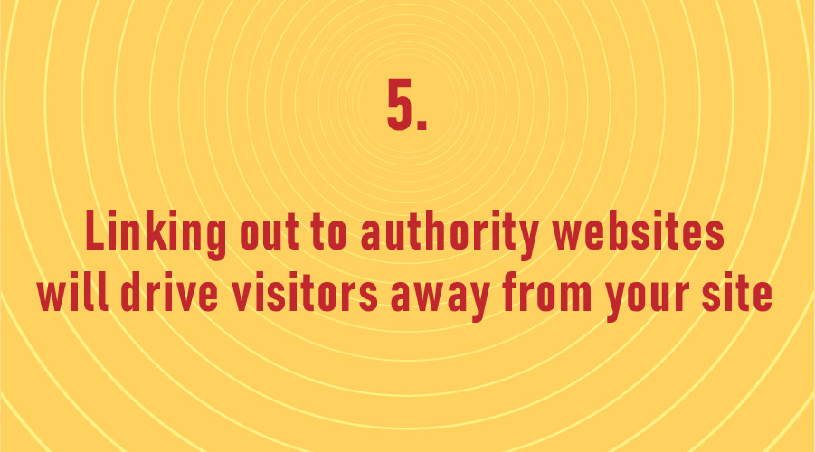 Linking out to authority websites will drive visitors away from your site