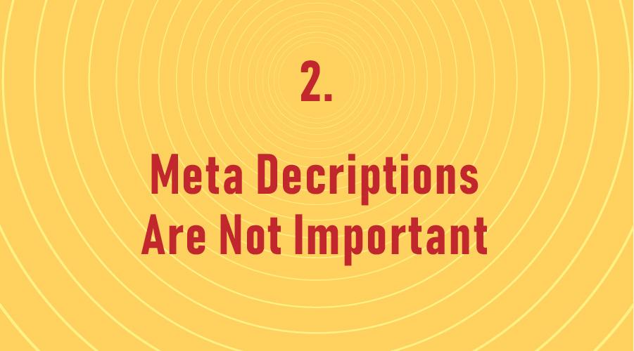 Meta Descriptions Are Not Important