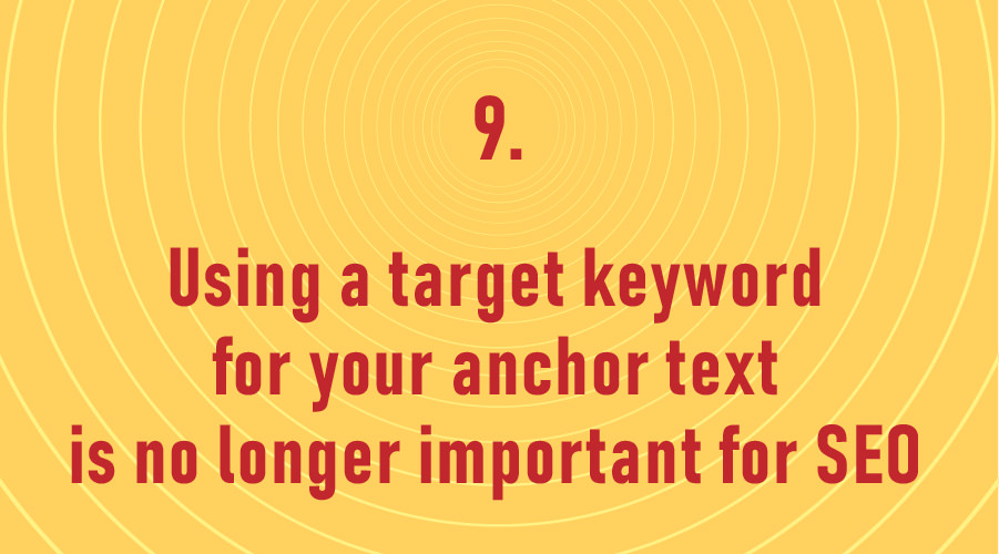 Using a target keyword for your anchor text is no longer important for SEO