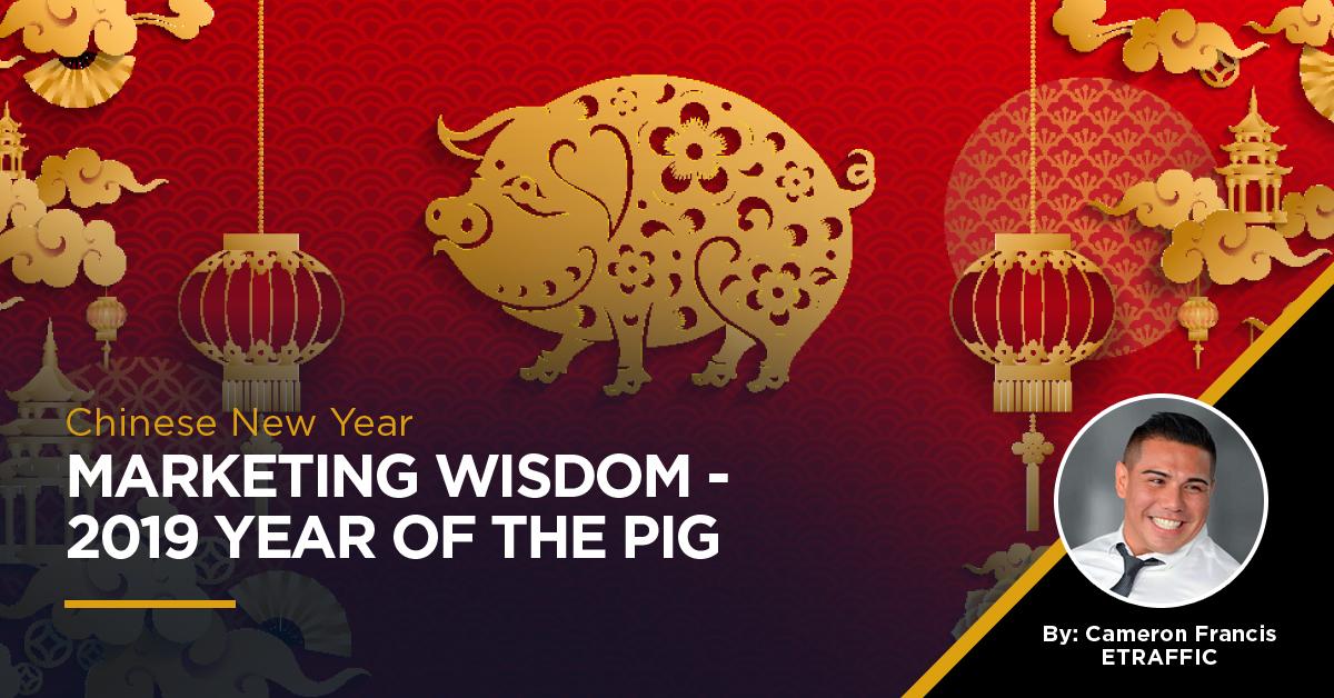 Chinese New Year Marketing Wisdom (2019 Year of the Pig)