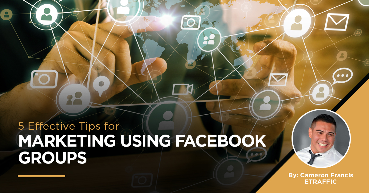 5 Effective Tips for Marketing Using Facebook Groups